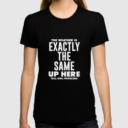 The Weather is the Same Funny Tall Person T-shirt T-shirt