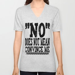 no does not mean convince me feminism quote feminist gift Unisex V-Neck