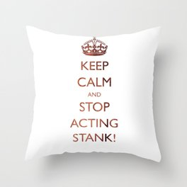 Keep calm and stop acting stank! Throw Pillow