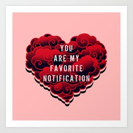 YOU ARE MY FAVORITE NOTIFICATION Art Print