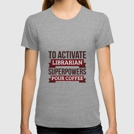 Librarian gift, To Activate Librarian Superpowers Pour Coffee, Gift For Librarian Funny Coworker T-shirt