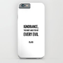 Ignorance, the root and stem of every evil - Plato - Greek Philosopher quote iPhone Case