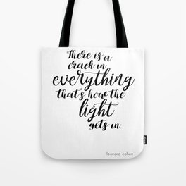 There is a crack in everything - Leonard Cohen quote Tote Bag