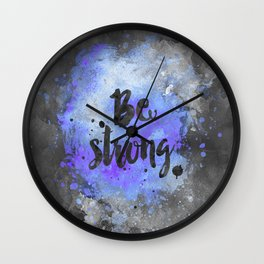 Be strong motivational blue watercolor quote Wall Clock