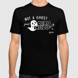 Not a Ghost, Just Dead Inside T-shirt