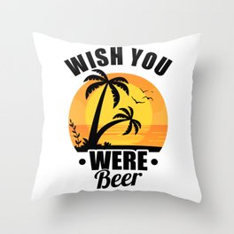 Cute Wish You Were Beer Funny Punny Beer Pun Throw Pillow
