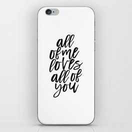 John Legend, All Of Me Loves All Of You,Song Lyrics,Love Quote,Valentines Day,Quote Prints iPhone Skin
