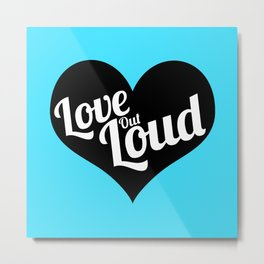 Love Out Loud - Black & White Metal Print