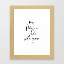 My Paradise Is Here With You, Quote Art, Love Quote, Calligraphy Poster, Love Art Framed Art Print