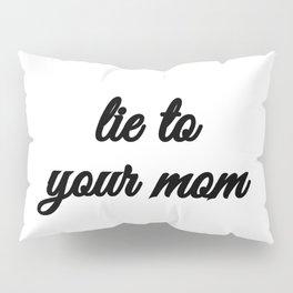 Bad Advice - Lie to Your Mom Pillow Sham