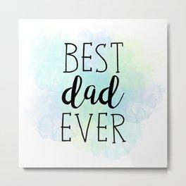 Best Dad Ever Metal Print