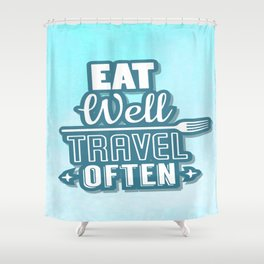 Eat Well Travel Often Restaurant Decor Inspirational Quote Design Shower Curtain