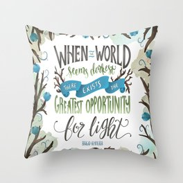 WHEN THE WORLD SEEMS DARKEST Throw Pillow