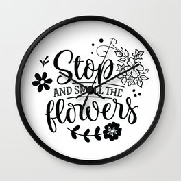 Stop and smell the roses - Garden hand drawn quotes illustration. Funny humor. Life sayings. Wall Clock