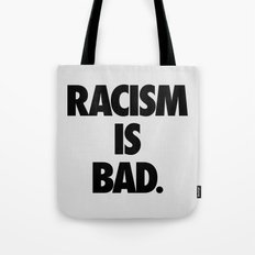 Racism is Bad. Tote Bag