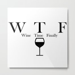 Wine Time Finally Metal Print