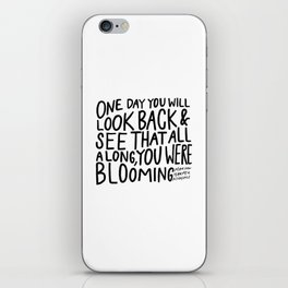 One day you will look back and see that all along, you were blooming iPhone Skin