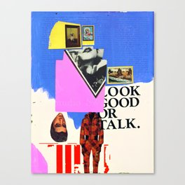 Look Good Or Talk Canvas Print