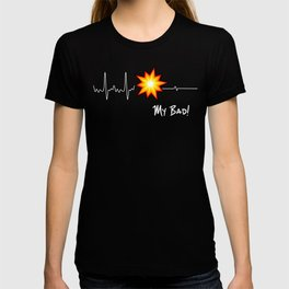 Pyrotechnician Heartbeat Funny Fireworks Gift My Bad T-shirt