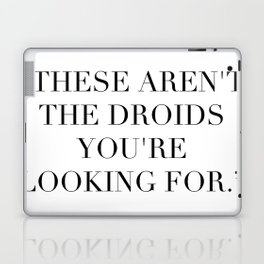 These Aren't The Droids You're Looking For Laptop & iPad Skin