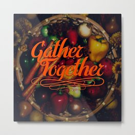 Gather Together Metal Print