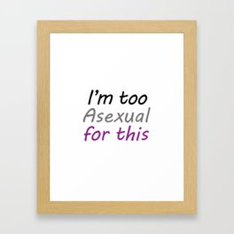 I'm Too Asexual For This - Square White BG Framed Art Print