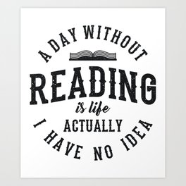 A Day Without Reading Gifts For Book Lovers Art Print