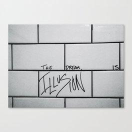 The Dream is Illusion Canvas Print