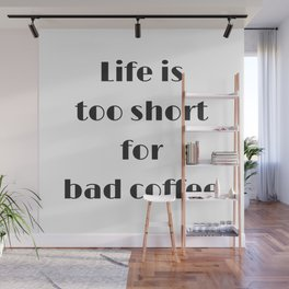 Life is too short for bad coffee Wall Mural