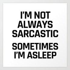 I'm Not Always Sarcastic Sometimes I'm Asleep Art Print