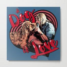 A Dog is Love Metal Print