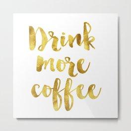 Drink more coffee Metal Print