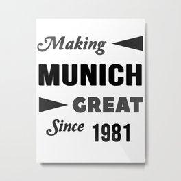 Making Munich Great Since 1981 Metal Print