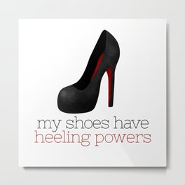 My Shoes Have Heeling Powers Metal Print