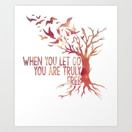 When you let go you are truly free Art Print