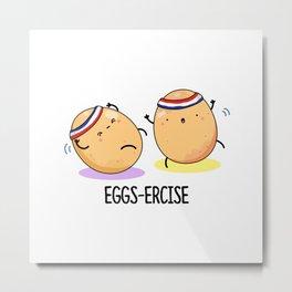 Eggs-ercise Cute Egg Pun Metal Print