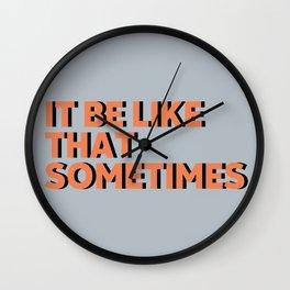 It Be Like That Sometimes Wall Clock