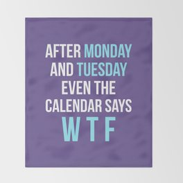 After Monday and Tuesday Even The Calendar Says WTF (Ultra Violet) Throw Blanket