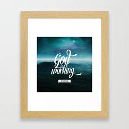 God is working Framed Art Print