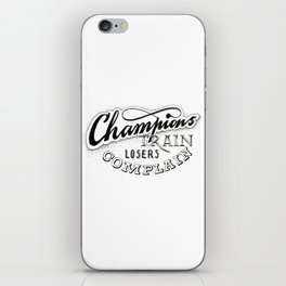 Champions train - losers complain iPhone Skin