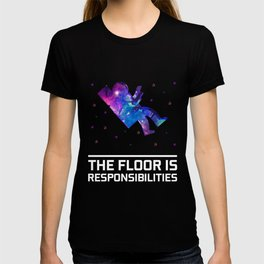 The Floor Is Responsibilities Astronaut Space Cool Design T-shirt