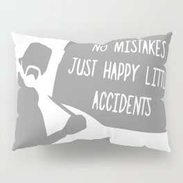 No Mistakes, Just Happy Litte Accidents Pillow Sham