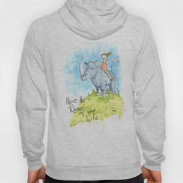 Have the Rhino of your Life Hoody