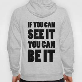 If you can see it, you can be it Hoody