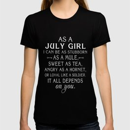As a july girl I can be as stubborn as a mule sweet as tea angry as a hornet or loyal like a soldier T-shirt