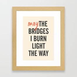 May the bridges I burn light the way, strong woman, quote for motivation, getting over, independent Framed Art Print