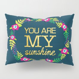 Flower Wreath | You Are My Sunshine in Gold Pillow Sham