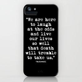 Charles Bukowski Quote Laugh Black iPhone Case