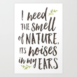 I Need the Smell of Nature Art Print