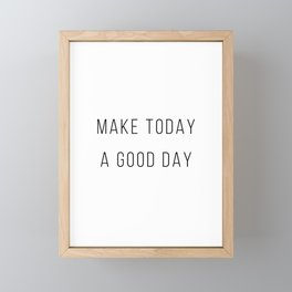 Make Today A Good Day Framed Mini Art Print